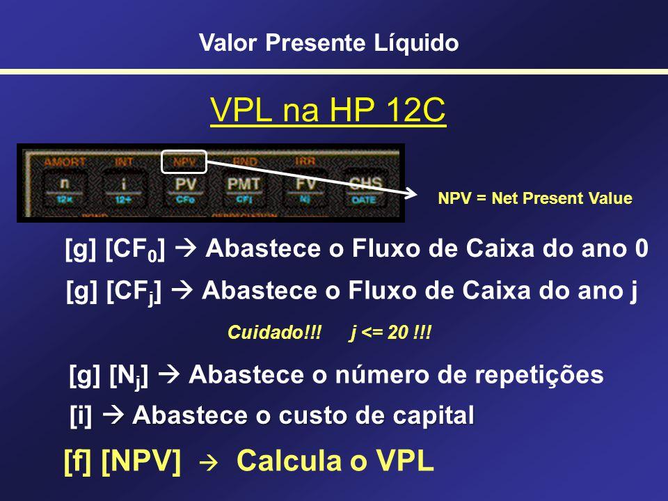 VPL na HP 12C [f] [NPV]  Calcula o VPL